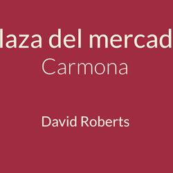 """Espacio La Rural """"Plaza del mercado Carmona de David Roberts"""""""