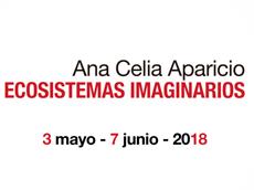 EXPOSICIÓN DE ANA CELIA APARICIO ECOSISTEMAS IMAGINARIOS.