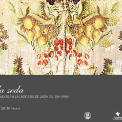 EXPOSICIÓN  Al Hilo de la Seda Vestiduras y ornamentos sagrados en la Diócesis de Jaén (ss. XVI – XVIII)