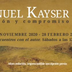 Manuel Kayser. Vocación y Compromiso 19 noviembre 2020 – 28 febrero 2021