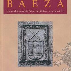 HISTORIOGRAFÍA DE LA HERÁLDICA INSTITUCIONAL DE LA CIUDAD DE BAEZA. NUEVO DISCURSO HISTÓRICO, HERÁLDICO Y EMBLEMÁTICO.